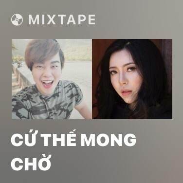 Mixtape Cứ Thế Mong Chờ - Various Artists