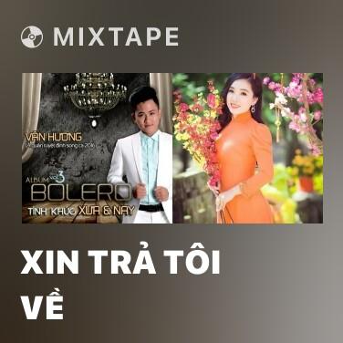 Mixtape Xin Trả Tôi Về - Various Artists