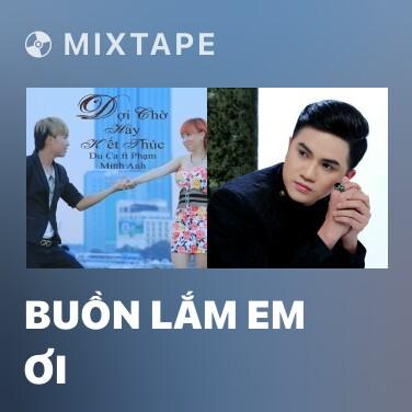 Mixtape Buồn Lắm Em Ơi - Various Artists