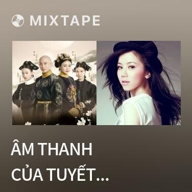 Mixtape Âm Thanh Của Tuyết Rơi / 雪落下的声音 - Various Artists