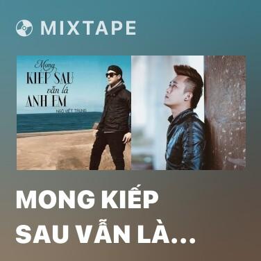 Mixtape Mong Kiếp Sau Vẫn Là Anh Em - Various Artists