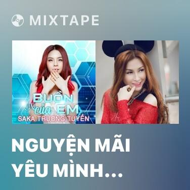 Mixtape Nguyện Mãi Yêu Mình Anh (Remix) - Various Artists