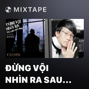 Mixtape Đừng Vội Nhìn Ra Sau Lưng Nhà Minh, Có Gì Đó - Various Artists