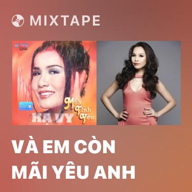 Mixtape Và Em Còn Mãi Yêu Anh - Various Artists