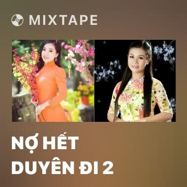 Mixtape Nợ Hết Duyên Đi 2 - Various Artists