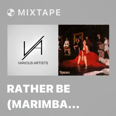 Mixtape Rather Be (Marimba Remix) Ringtone -