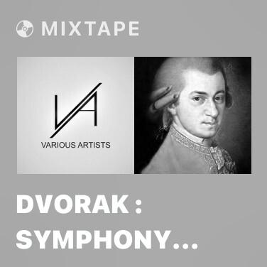 Mixtape Dvorak : Symphony No.9 In E Minor Op.95, 'From The New World' : I Adagio - Allegro Molto - Various Artists