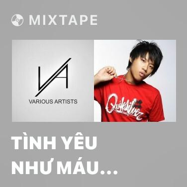 Mixtape Tình Yêu Như Máu (Vẫn Cứ Thích Em OST) - Various Artists