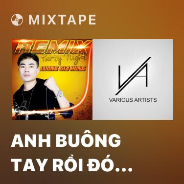 Mixtape Anh Buông Tay Rồi Đó Em Đi Đi (Remix) - Various Artists