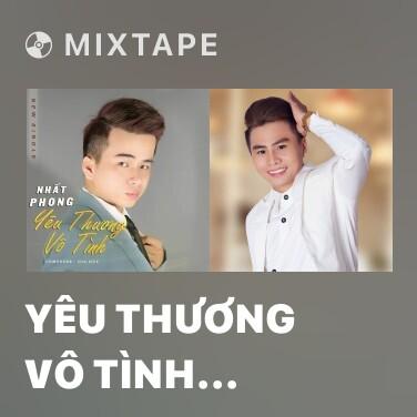 Mixtape Yêu Thương Vô Tình (Remix) - Various Artists