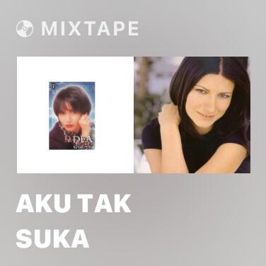 Mixtape Aku Tak Suka - Various Artists