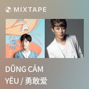 Mixtape Dũng Cảm Yêu / 勇敢爱 - Various Artists