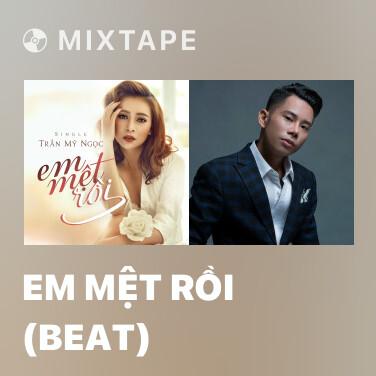 Mixtape Em Mệt Rồi (Beat) -