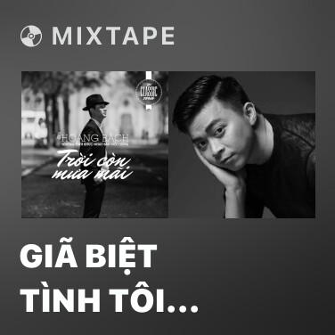 Mixtape Giã Biệt Tình Tôi (Goodbye My Love) - Various Artists