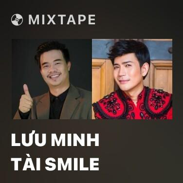 Mixtape Lưu Minh Tài Smile - Various Artists