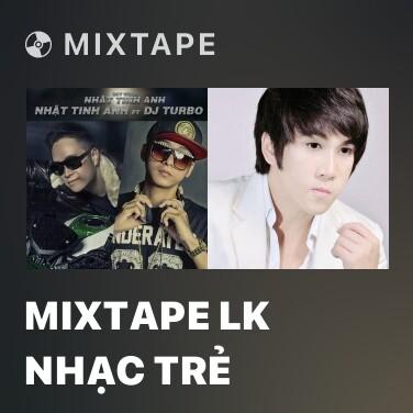 Mixtape Mixtape LK Nhạc Trẻ - Various Artists