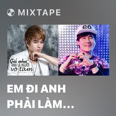 Mixtape Em Đi Anh Phải Làm Sao - Various Artists