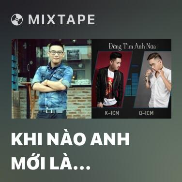 Mixtape Khi Nào Anh Mới Là Người Quan Trọng - Various Artists
