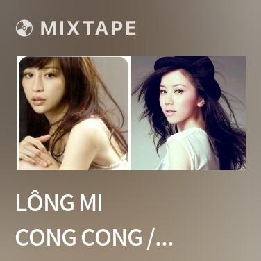 Mixtape Lông Mi Cong Cong / 睫毛弯弯 - Various Artists