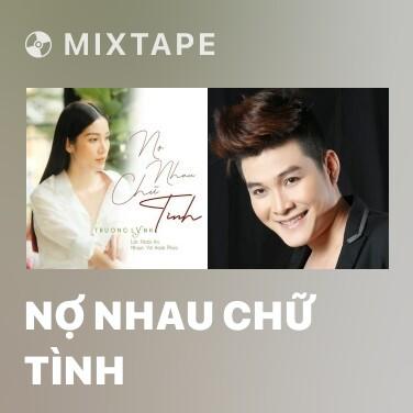 Mixtape Nợ Nhau Chữ Tình - Various Artists