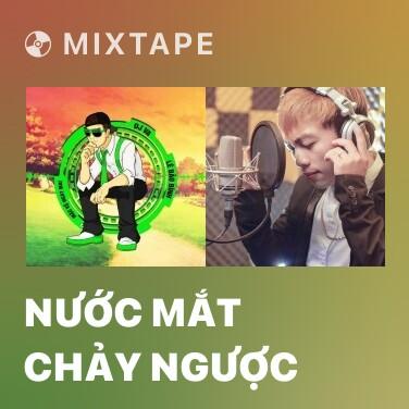 Mixtape Nước Mắt Chảy Ngược - Various Artists