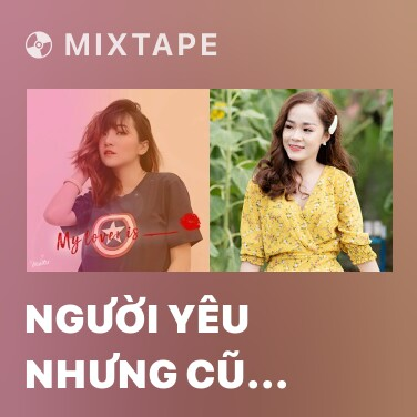 Mixtape Người Yêu Nhưng Cũ (Cover) - Various Artists