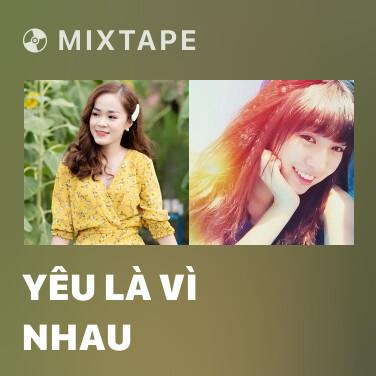 Mixtape Yêu Là Vì Nhau - Various Artists