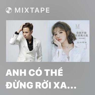 Mixtape Anh Có Thể Đừng Rời Xa Em Được Không - Various Artists