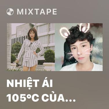 Mixtape Nhiệt Ái 105°C Của Cậu - Various Artists