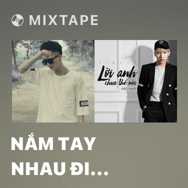 Mixtape Nắm Tay Nhau Đi Khắp Thế Gian - Various Artists