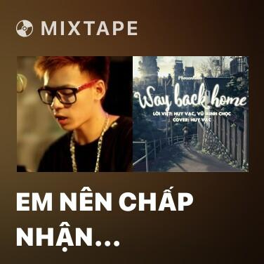 Mixtape Em Nên Chấp Nhận (Remix) - Various Artists