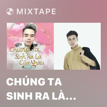 Mixtape Chúng Ta Sinh Ra Là Của Nhau - Various Artists