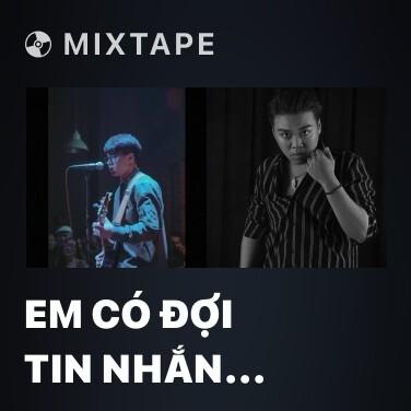 Mixtape Em Có Đợi Tin Nhắn Tôi Không - Various Artists