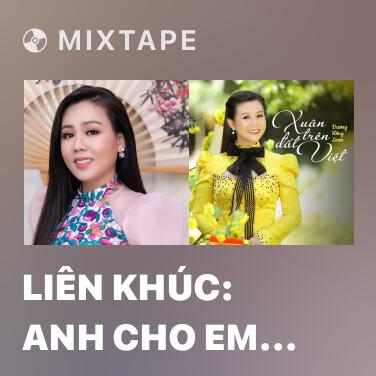Mixtape Liên khúc: Anh Cho Em Mùa Xuân - Various Artists