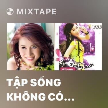 Mixtape Tập Sống Không Có Anh - Various Artists
