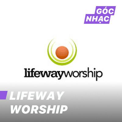Góc nhạc Lifeway Worship
