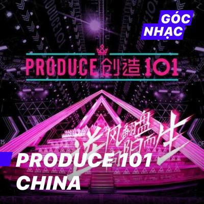 Góc nhạc Produce 101 China - Produce 101 China