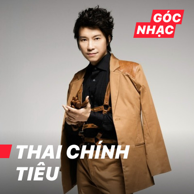 Góc nhạc Thai Chính Tiêu - Thai Chính Tiêu