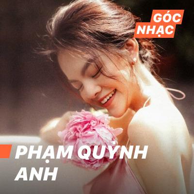 Góc nhạc Phạm Quỳnh Anh - Phạm Quỳnh Anh
