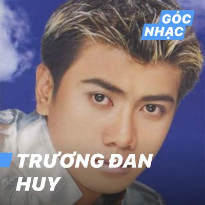 Góc nhạc Trương Đan Huy - Trương Đan Huy