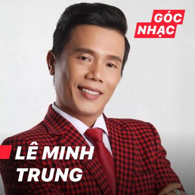Góc nhạc Lê Minh Trung - Lê Minh Trung
