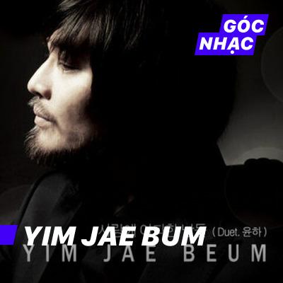 Góc nhạc Yim Jae Bum - Yim Jae Bum