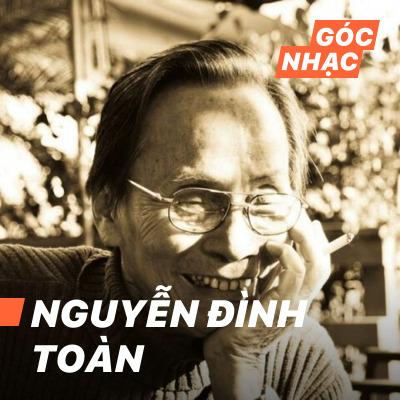 Góc nhạc Nguyễn Đình Toàn - Nguyễn Đình Toàn