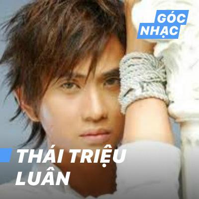 Góc nhạc Thái Triệu Luân - Thái Triệu Luân