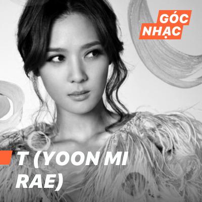 Góc nhạc T (Yoon Mi Rae) - T (Yoon Mi Rae)