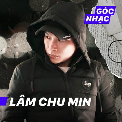 Góc nhạc Lâm Chu Min - Lâm Chu Min