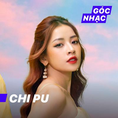 Góc nhạc Chi Pu - Chi Pu