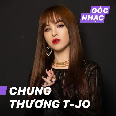 Góc nhạc Chung Thương T-Jo - Chung Thương T-Jo