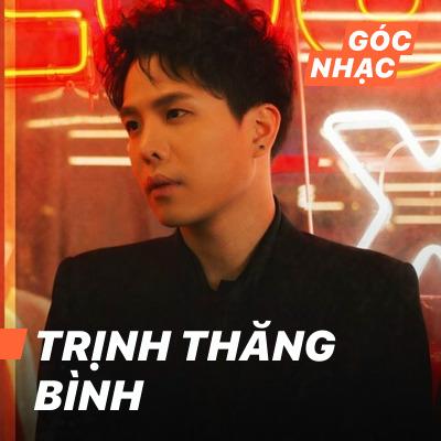 Góc nhạc Trịnh Thăng Bình - Trịnh Thăng Bình