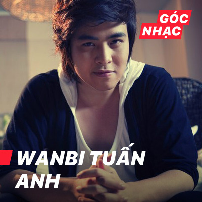 Góc nhạc Wanbi Tuấn Anh